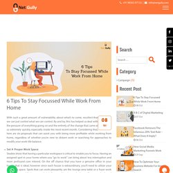 6 Tips To Stay Focussed While Work From Home - Net Gully