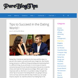 Tips To Succeed In The Dating World !