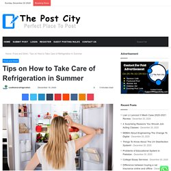 Tips on How to Take Care of Refrigeration in Summer