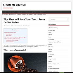 Tips That will Save Your Teeth From Coffee Stains
