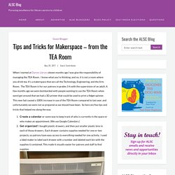 Tips and Tricks for Makerspace - from the TEA Room - ALSC Blog