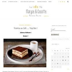 Tiramisu au Café … Trop Bon ! – Maryse & Cocotte