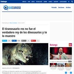 El tiranosaurio rex no fue el verdadero rey de los dinosaurios y te lo muestro - Ojo Curioso