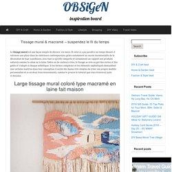 Tissage mural & macramé – suspendez le fil du temps – OBSiGeN