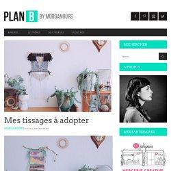 Mes tissages à adopter — planB par Morganours