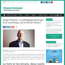 La pédagogie de projet et le numérique, où en est la France ? Serge Tisseron. Osonsinnover.education