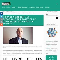Serge Tisseron: La pédagogie de projet et le numérique, où en est la France ? - Numérique et pédagogie de projet : osons innover !