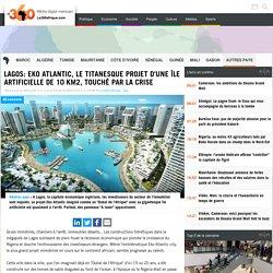 Lagos: Eko Atlantic, le titanesque projet d'une île artificielle de 10 km2, touché par la crise