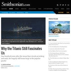 Why the Titanic Still Fascinates Us
