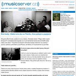 Živé kvety - Všetci sme ako na Titaniku. Sme pokojní a popíjame - musicserver.cz