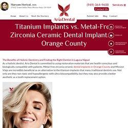 Titanium Implants vs. Metal-Free Zirconia Ceramic Dental Implants in Orange County