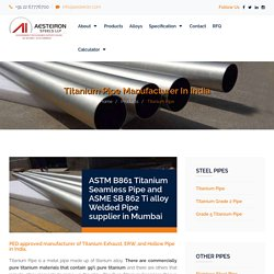Titanium Pipe and Ti Seamless/ Welded Pipes manufacturer in India