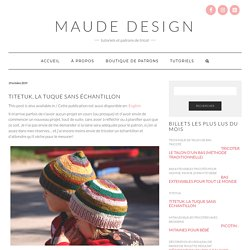 Titetuk, la tuque sans échantillon – Maude Design