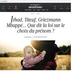 Jihad, Titeuf, Griezmann Mbappé... Que dit la loi sur le choix du prénom ?