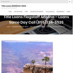 Title Loans Flagstaff Arizona - Loans Same Day Call (855)334-5525