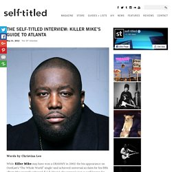 THE SELF-TITLED INTERVIEW: Killer Mike's Guide to Atlanta