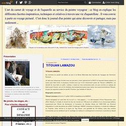 TITOUAN LAMAZOU - Aquarelliste et peintre voyageur