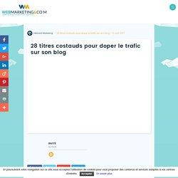 ▷ 28 titres costauds pour doper le trafic sur son blog