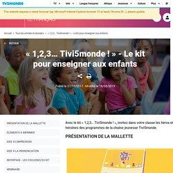 « 1,2,3… Tivi5monde ! » - Le kit pour enseigner aux enfants