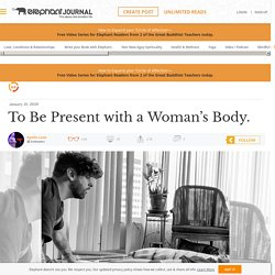 To Be Present with a Woman's Body.