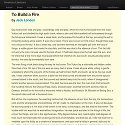 a summary of the short story to build a fire by jack london To build a fire themes jack london focus on one theme in the short story and show how it contrasting the themes of the stories to build a fire and the.