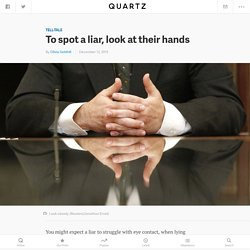 To spot a liar, look at their hands — Quartz