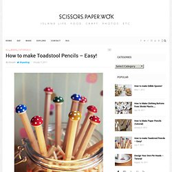 How to make Toadstool Pencils – Easy! | scissors.paper.wok