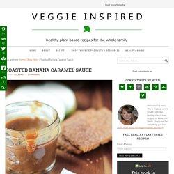 Toasted Banana Caramel Sauce ~ Veggie Inspired