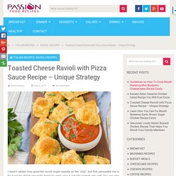 Toasted Cheese Ravioli with Pizza Sauce Recipe - Unique Strategy - Passion Food Recipes