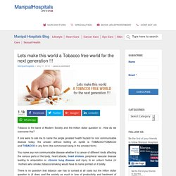 Lets make this world a Tobacco free world for the next generation !!! - Manipal Hospitals Blog