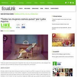 """""""Todas las mujeres somos putas"""" por Lydia Aquino. ~ EcuaLink"""