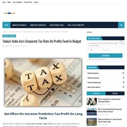 Today's India Inc's Corporate Tax Rate On Profits Fund In Budget