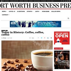 Today in History: Coffee, coffee, coffee
