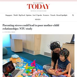 Parenting stress could lead to poor mother-child relationships: NTU study - TODAYonline