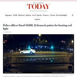 (Negative Reinforcement) Police officer fined S$200, 12 demerit points for beating red light Read more at