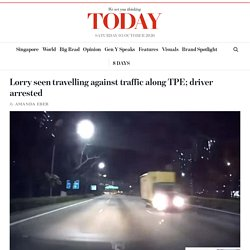 Lorry seen travelling against traffic along TPE; driver arrested