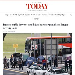 Irresponsible drivers could face harsher penalties, longer driving bans - TODAYOnline