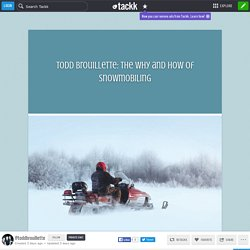 Todd Brouillette: The Why and How of Snowmobiling
