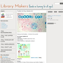 Toddler Art Class: Bubble Art! : library makers