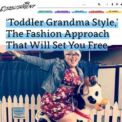 'Toddler Grandma Style,' The Fashion Approach That Will Set You Free