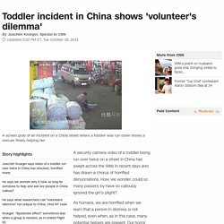 Toddler incident in China shows 'volunteer's dilemma' - CNN
