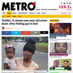 Toddler, 3, shoots one-year-old sister dead 'after finding gun in bed'