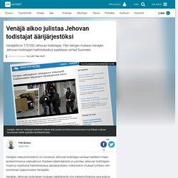 Venäjä aikoo julistaa Jehovan todistajat äärijärjestöksi