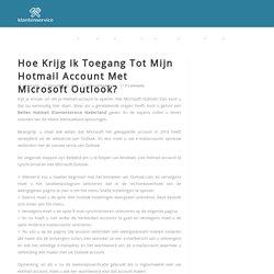 Hoe Krijg Ik Toegang Tot Mijn Hotmail Account Met Microsoft Outlook?