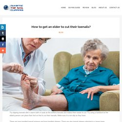 How to get an elder to cut their toenails? - Diabetic Toe Nail Clippers