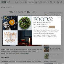 Toffee Sauce with Beer Recipe on Food52