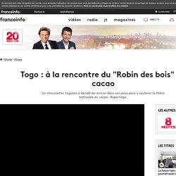 """Togo : à la rencontre du """"Robin des bois"""" du cacao"""