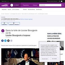 Dans la toile de Louise Bourgeois (2/4) : Louise Bourgeois s'expose