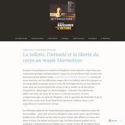 La toilette, l'intimité et la liberté du corps au musée Marmottan – Je t'enculture !