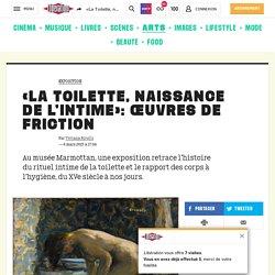 «La Toilette, naissance de l'intime»: œuvres de friction